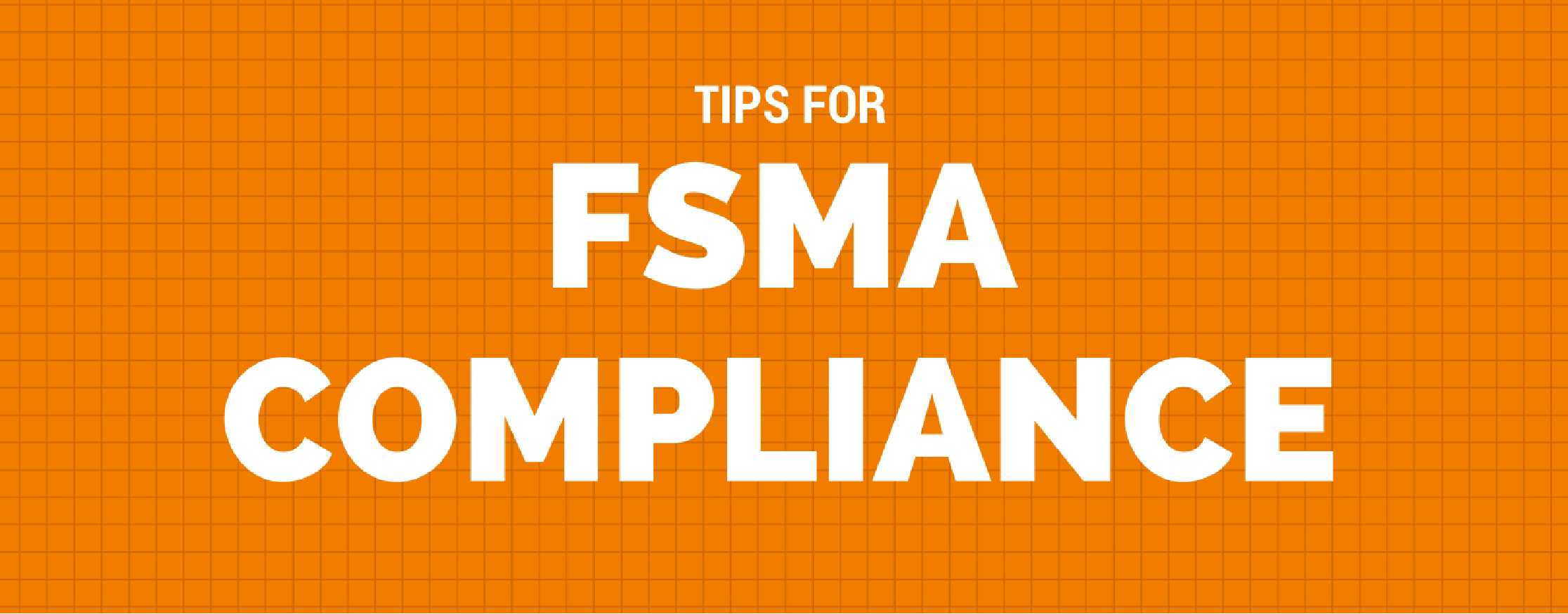 Practical Compliance Tips for FSMA from Top Food and Beverage Companies