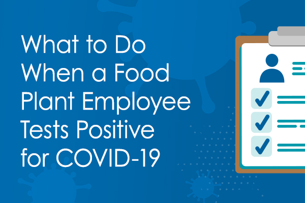 What to Do When a Food Plant Employee Tests Positive for COVID-19