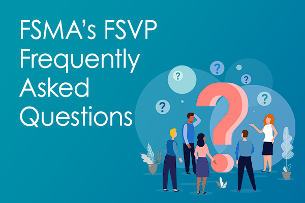 FSMA's FSVP Frequently Asked Questions